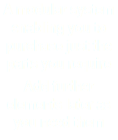 A modular system enabling you to purchase just the parts you require